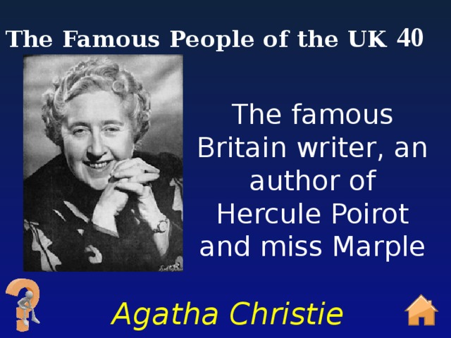 40 The Famous People of the UK The famous Britain writer, an author of Hercule Poirot and miss Marple Agatha Christie
