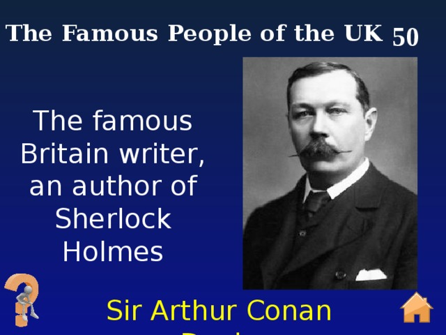 50 The Famous People of the UK The famous Britain writer, an author of Sherlock Holmes SirArthurConan Doyle