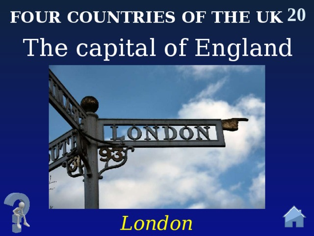20 Four countries of the uk The capital of England London