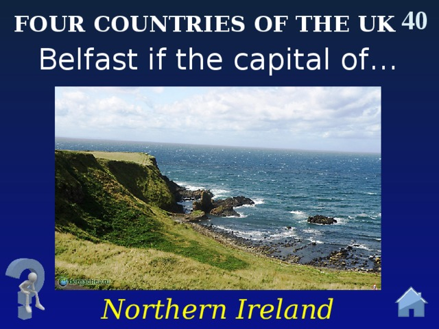 40 Four countries of the uk Belfast if the capital of… Northern Ireland