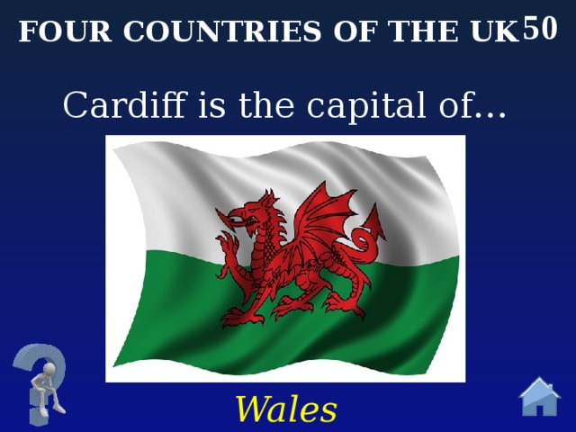 50 Four countries of the uk Cardiff is the capital of… Wales