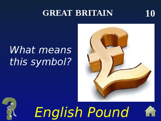 10 Great Britain What means this symbol? English Pound