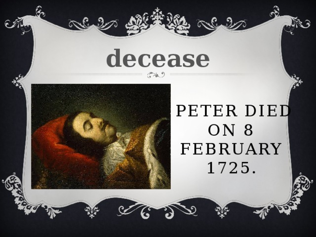 decease  Peter died on 8 February 1725.