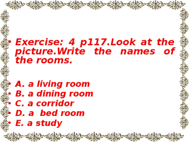 Exercise: 4 p117.Look at the picture.Write the names of the rooms.