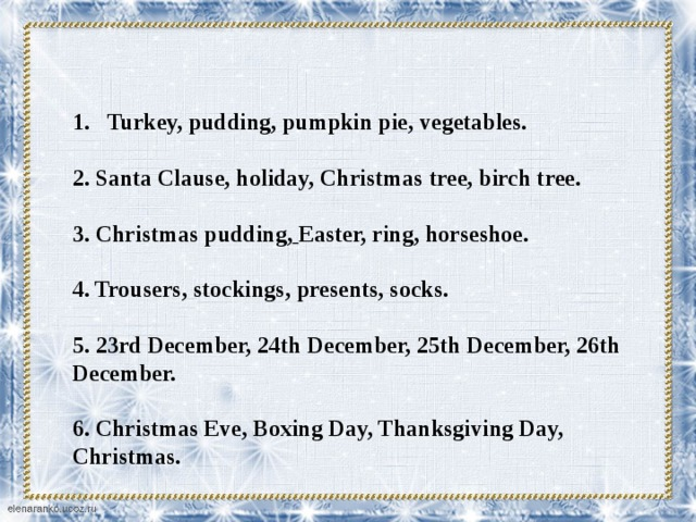 Turkey, pudding, pumpkin pie, vegetables.  2. Santa Clause, holiday, Christmas tree, birch tree.  3. Christmas pudding,