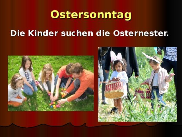 Ostersonntag Die Kinder suchen die Osternester.