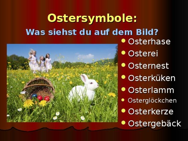 Ostersymbole :   Was siehst du auf dem Bild?    Osterhase Osterei Osternest Osterküken Osterlamm Osterglöckchen Osterkerze Ostergebäck
