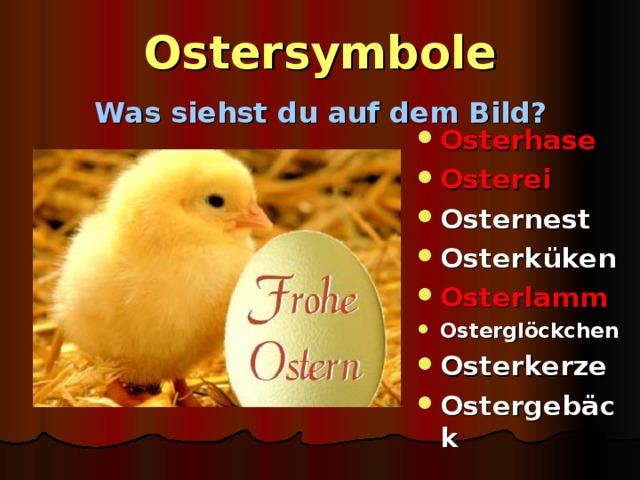 Ostersymbole   Was siehst du auf dem Bild?  Osterhase Osterei Osternest Osterküken Osterlamm Osterglöckchen Osterkerze Ostergebäck