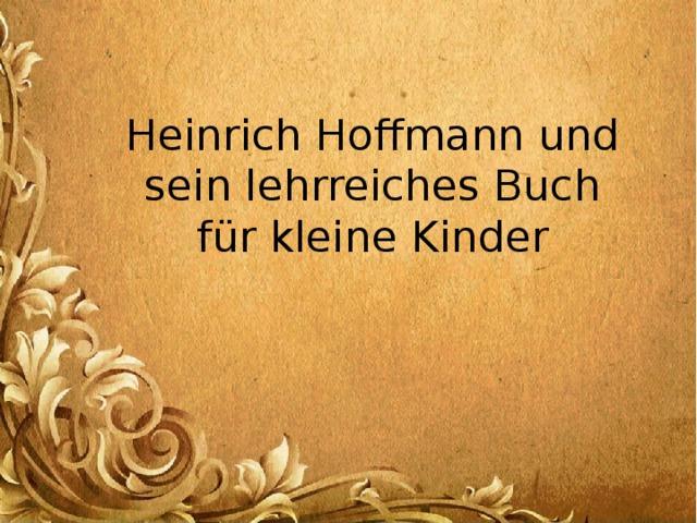 Heinrich Hoffmann und sein lehrreiches Buch für kleine Kinder