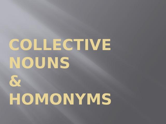 Collective nouns  &  HOMONYMS