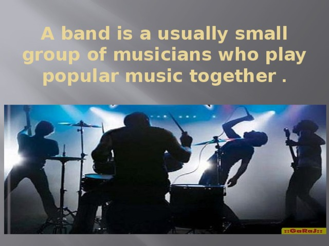 A band is a usually small group of musicians who play popular music together .
