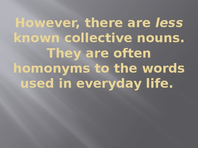 However, there are less known collective nouns. They are often homonyms to the words used in everyday life.