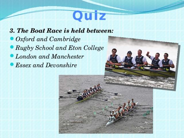 Quiz 3. The Boat Race is held between: