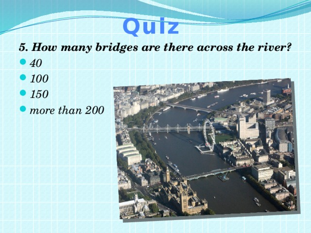 Quiz 5. How many bridges are there across the river?