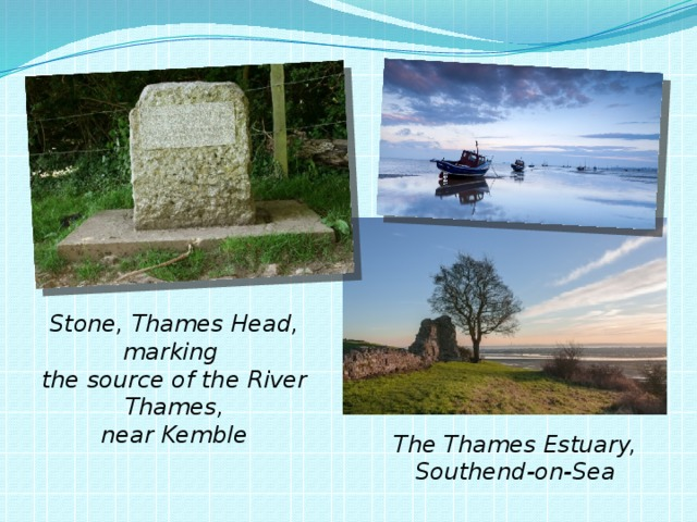 Stone, Thames Head, marking the source of the River Thames, near Kemble The Thames Estuary, Southend-on-Sea