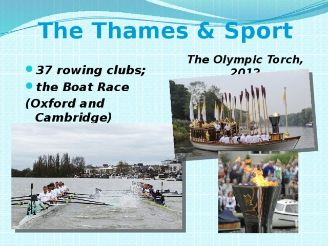The Thames & Sport The Olympic Torch, 2012 37 rowing clubs; the Boat Race (Oxford and Cambridge)