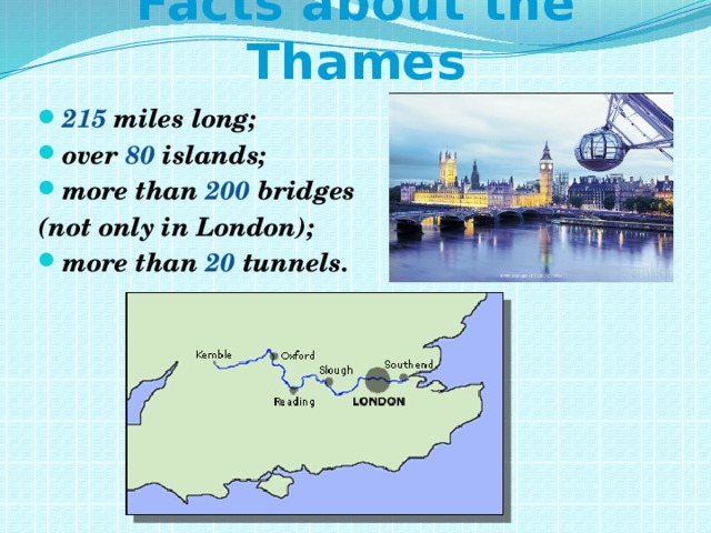 Facts about the Thames 215 miles long; over 80 islands; more than 200 bridges (not only in London);