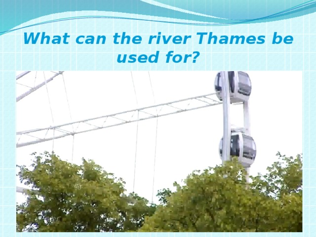What can the river Thames be used for?