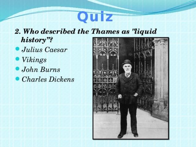 Quiz 2. Who described the Thames as