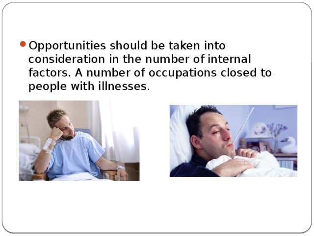 Opportunities should be taken into consideration in the number of internal factors. A number of occupations closed to people with illnesses.