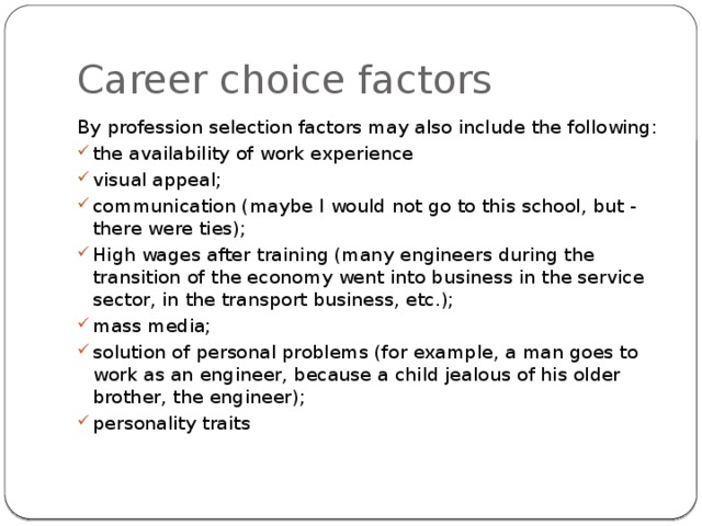 Career choice factors By profession selection factors may also include the following:
