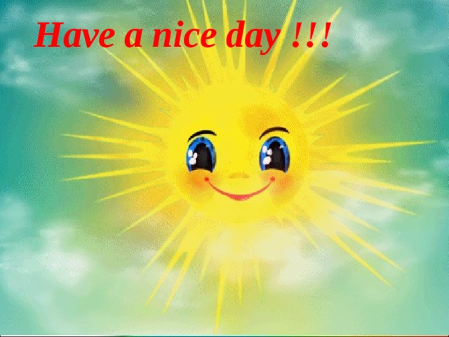 Have a nice day !!!