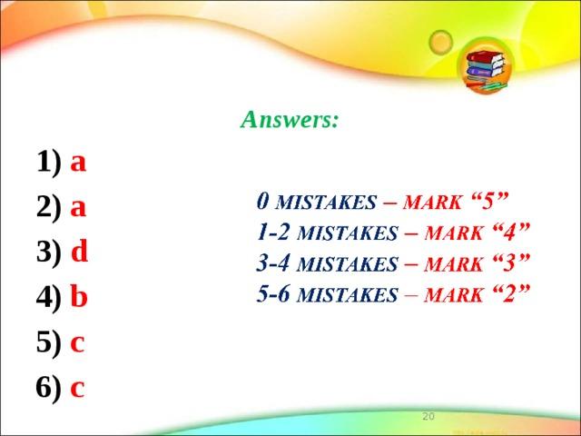 Answers: 1) a 2) a 3) d 4) b 5) c 6) c