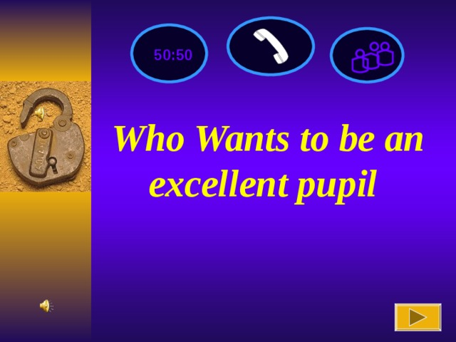 50:50 Who Wants to be an excellent pupil