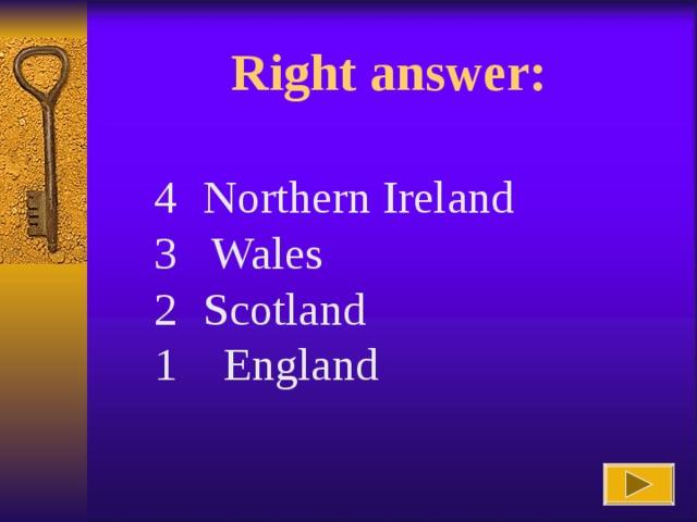 Right answer :  Northern Ireland 3 Wales  Scotland 1 England