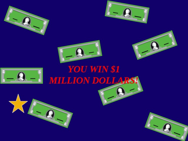 YOU WIN $1 MILLION DOLLARS!