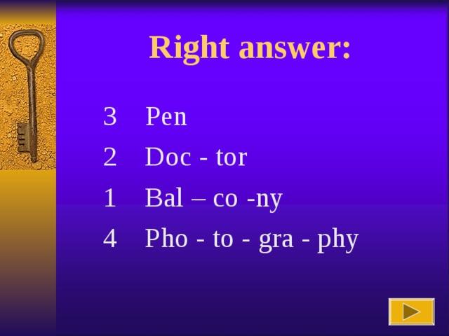 Right answer : 3 Pen 2 Doc -  tor 1 Bal  –  co  -ny 4 Pho  -  to  -  gra  -  phy