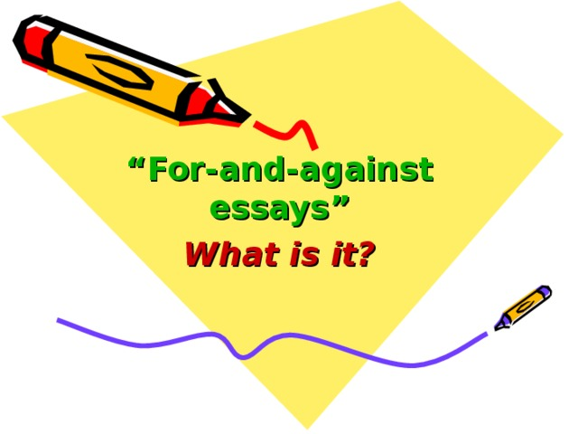 """"""" For-and-against essays"""" What is it?"""