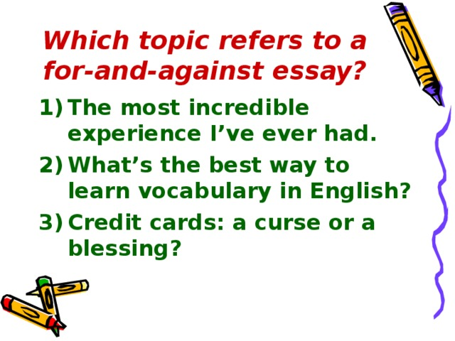 Which topic refers to a for-and-against essay?
