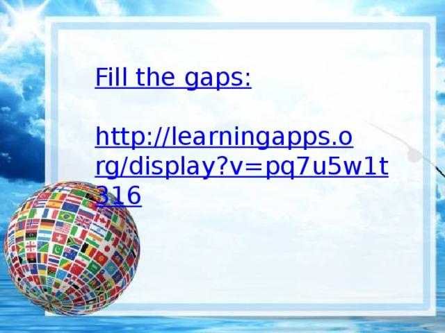Fill the gaps: http://learningapps.org/display?v=pq7u5w1t316