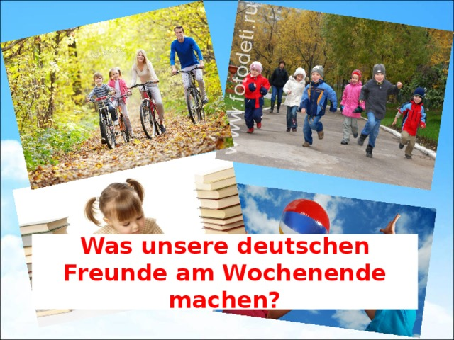 Was unsere deutschen Freunde am Wochenende machen?