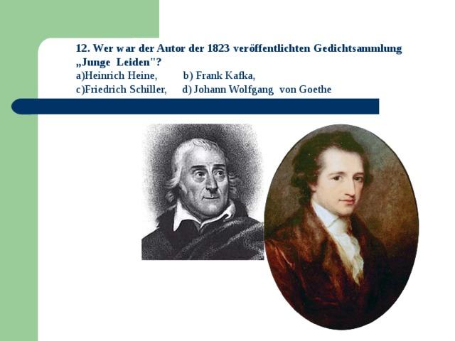 """12. Wer war der Autor der 1823 veröffentlichten Gedichtsammlung """" Junge Leiden"""