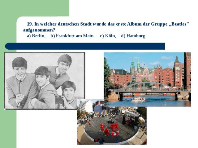 """19. In welcher deutschen Stadt wurde das erste Album der Gruppe """"Beatles"""