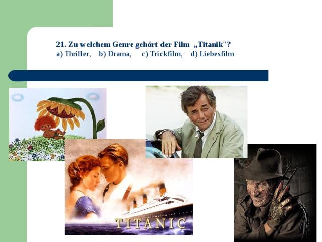 """21. Zu welchem Genre gehört der Film """"Titanik"""