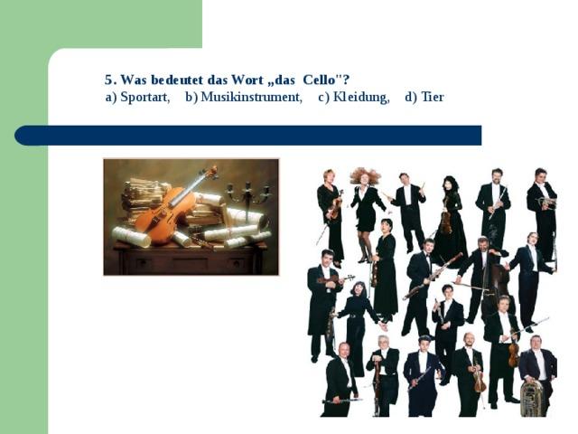 """5 .  Was bedeutet das Wort """"das Cello"""