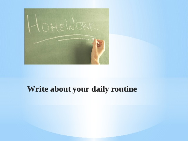 Write about your daily routine
