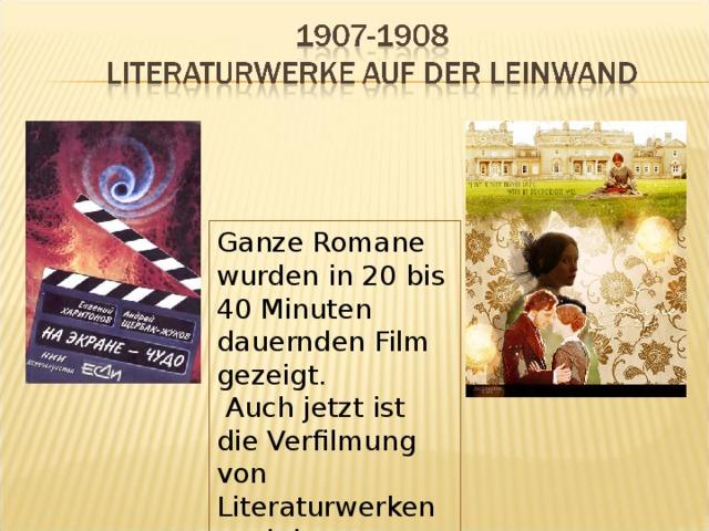 Ganze Romane wurden in 20 bis 40 Minuten dauernden Film gezeigt.  Auch jetzt ist die Verfilmung von Literaturwerken noch immer aktuell.