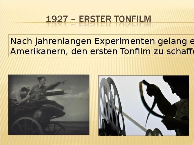 Nach jahrenlangen Experimenten gelang es den Amerikanern, den ersten Tonfilm zu schaffen.