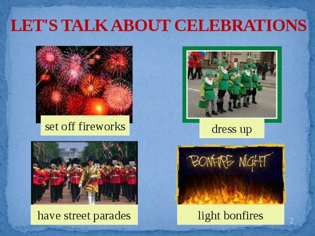 LET'S TALK ABOUT CELEBRATIONS set off fireworks dress up light bonfires have street parades