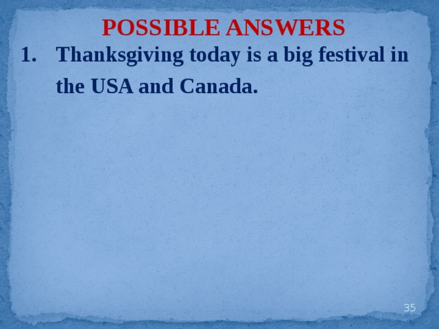 POSSIBLE ANSWERS Thanksgiving today is a big festival in the USA and Canada.