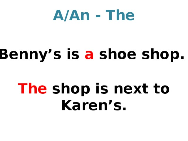 A/An - The Benny's is a shoe shop. The shop is next to Karen's.