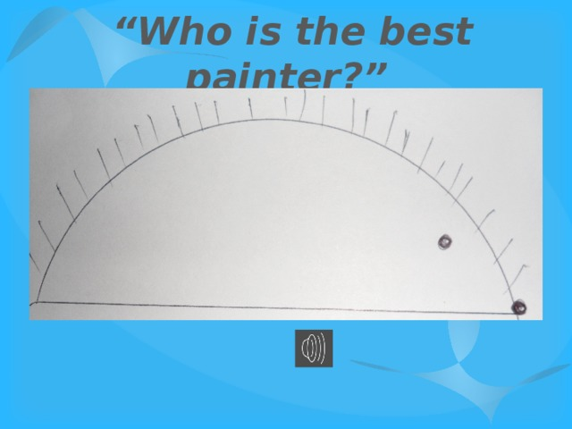 """"""" Who is the best painter?"""""""
