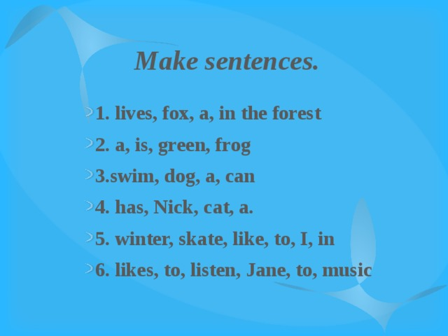 Make sentences.