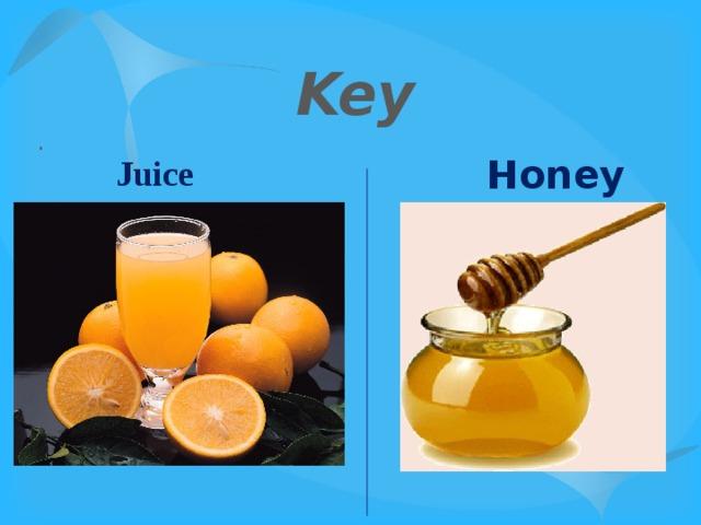 Key . Honey Juice