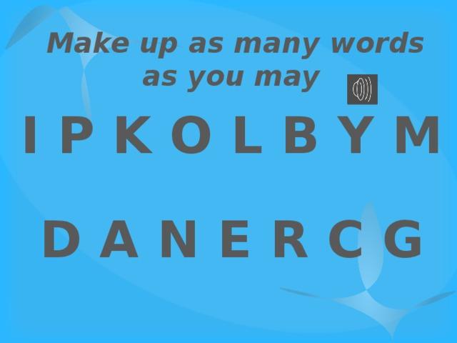Make up as many words as you may I P K O L B Y M D A N E R C G