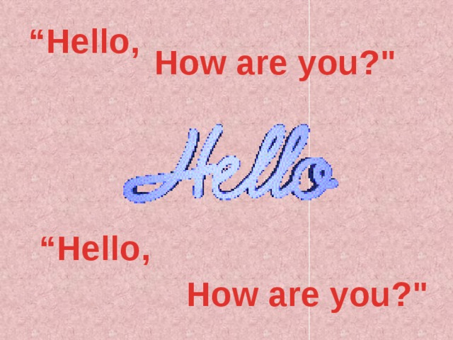 """ Hello, How are you?"